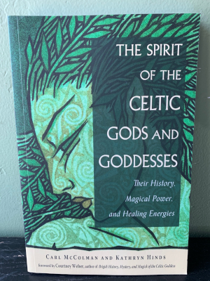The Spirit of the Celtic Gods and Goddesses: Their History, Magical Power, and Healing Energies
